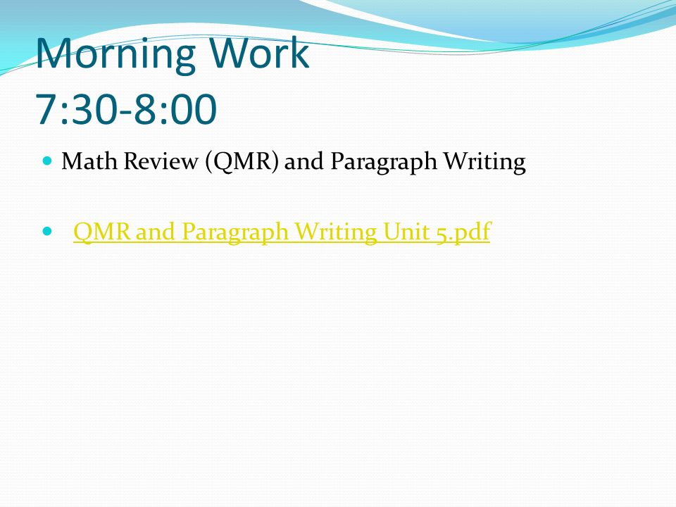 Morning Work 7:30-8:00 Math Review (QMR) and Paragraph Writing