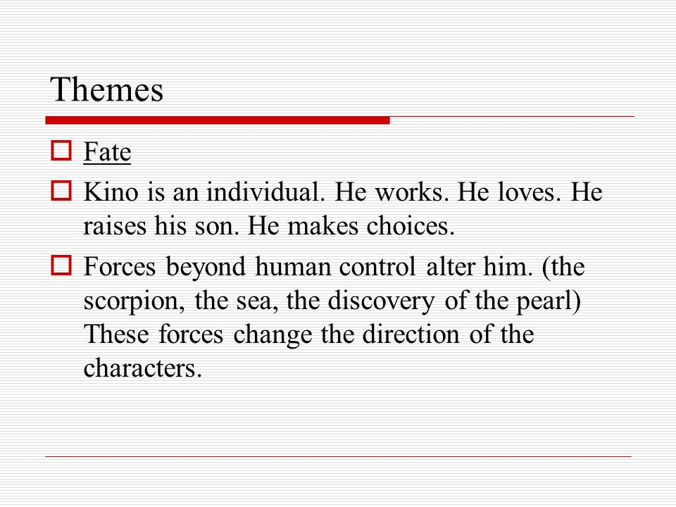 Themes Fate. Kino is an individual. He works. He loves. He raises his son. He makes choices.