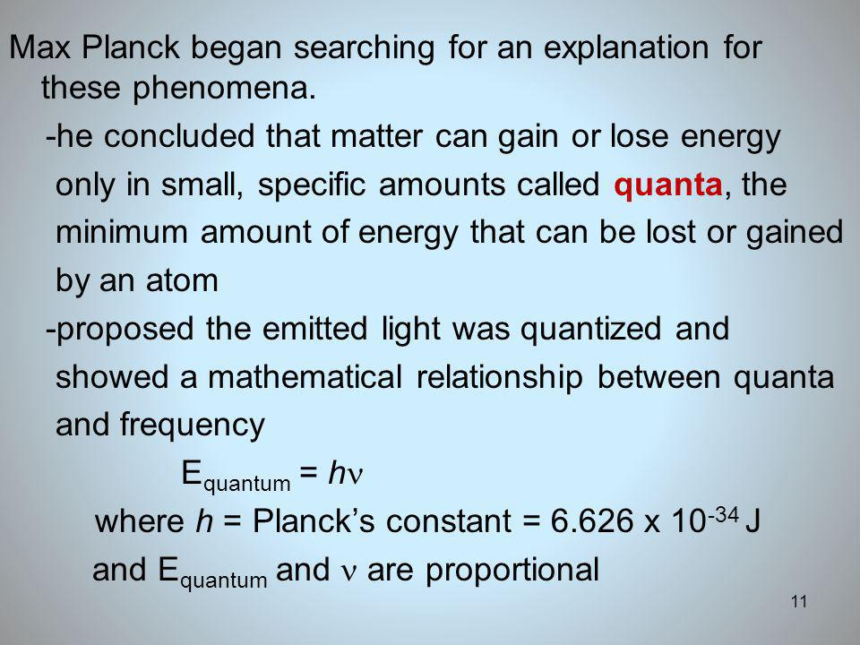 Max Planck began searching for an explanation for these phenomena.