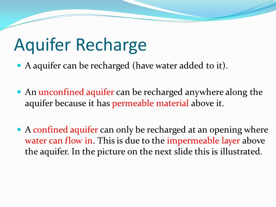 Aquifer Recharge A aquifer can be recharged (have water added to it).