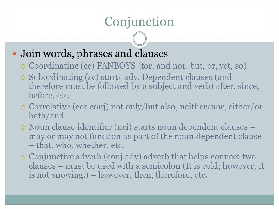Conjunction Join words, phrases and clauses