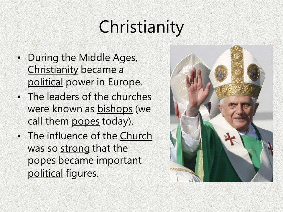 Christianity During the Middle Ages, Christianity became a political power in Europe.