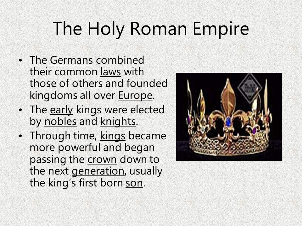 The Holy Roman Empire The Germans combined their common laws with those of others and founded kingdoms all over Europe.
