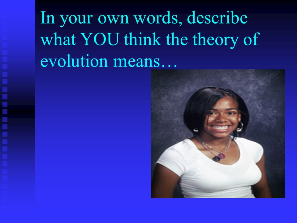 In your own words, describe what YOU think the theory of evolution means…