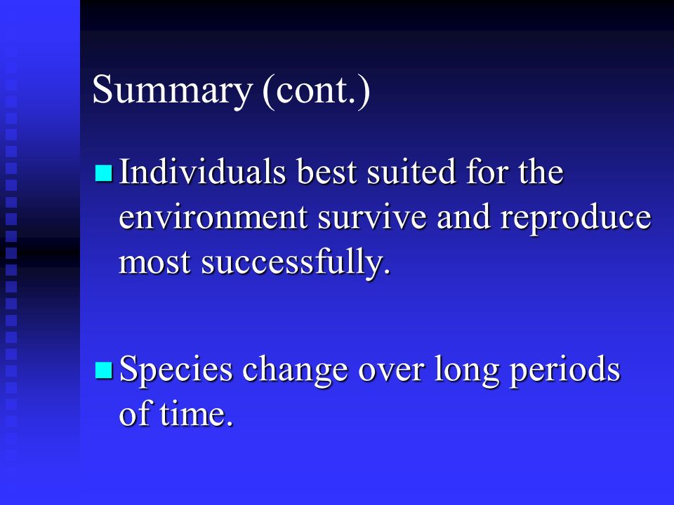 Summary (cont.) Individuals best suited for the environment survive and reproduce most successfully.