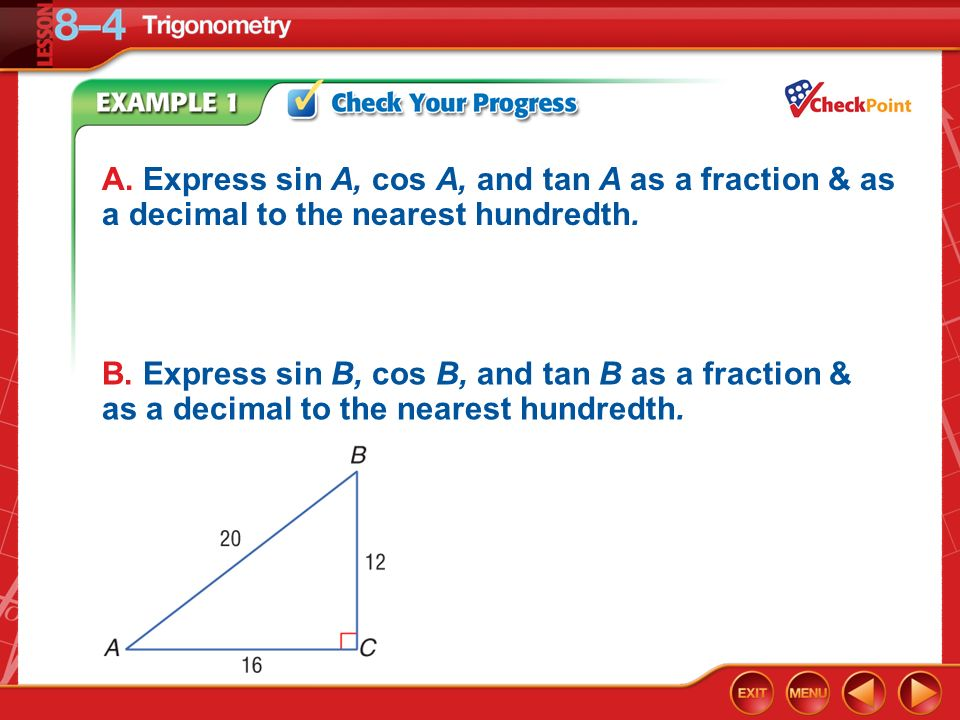 A. Express sin A, cos A, and tan A as a fraction & as a decimal to the nearest hundredth.