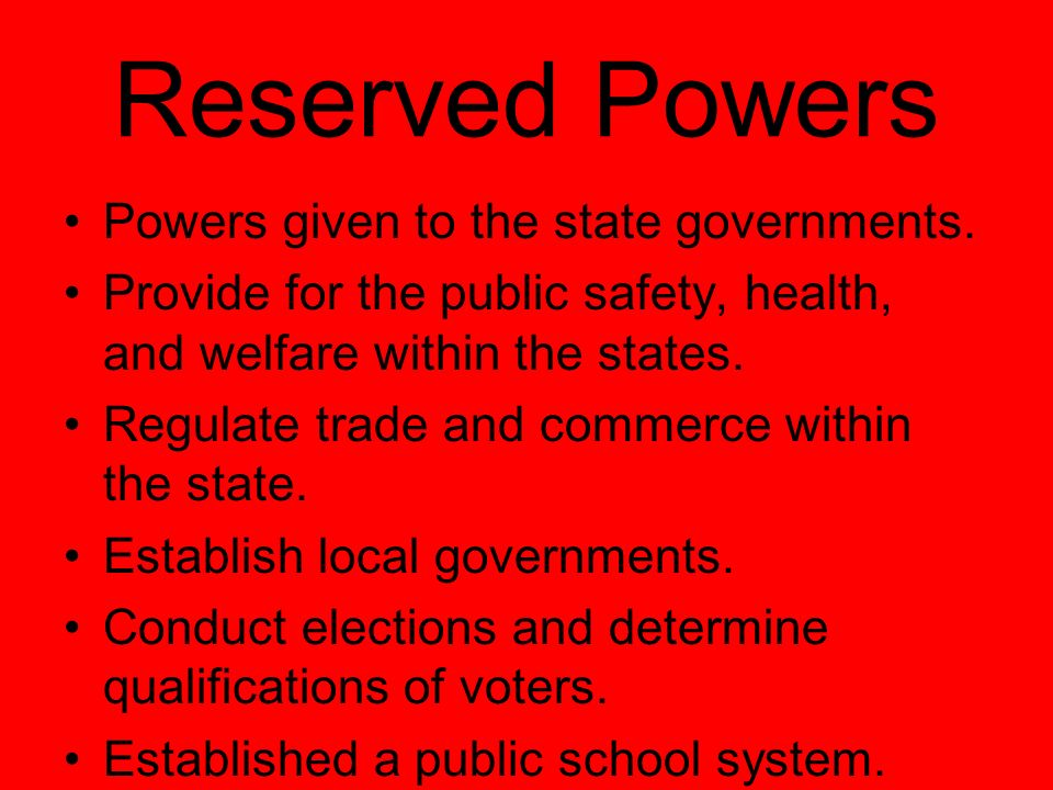 Reserved Powers Powers given to the state governments.