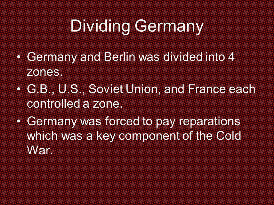 Dividing Germany Germany and Berlin was divided into 4 zones.