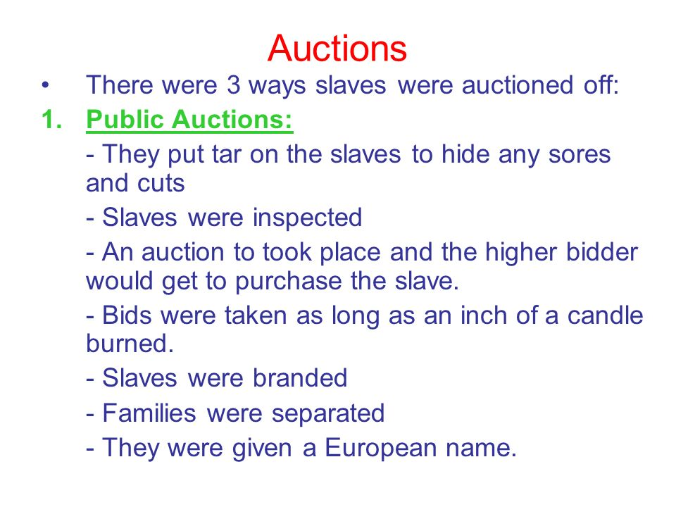 Auctions There were 3 ways slaves were auctioned off: Public Auctions: