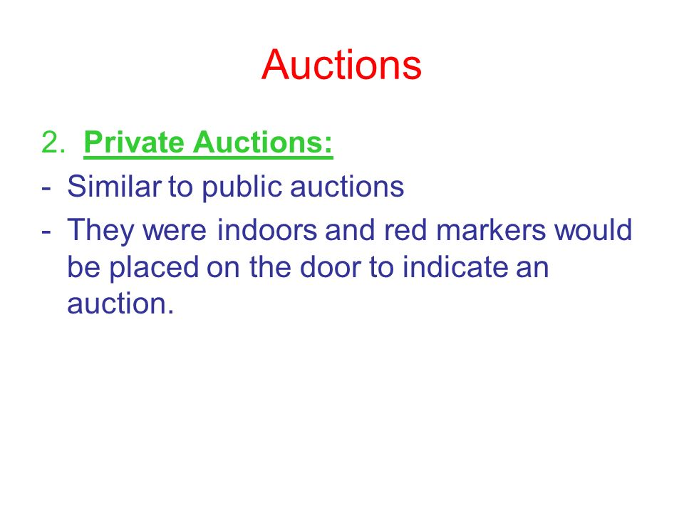 Auctions 2. Private Auctions: Similar to public auctions
