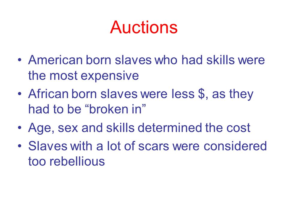 Auctions American born slaves who had skills were the most expensive