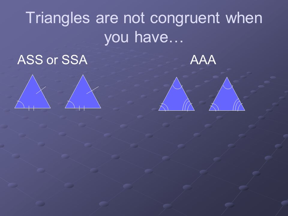 Triangles are not congruent when you have…