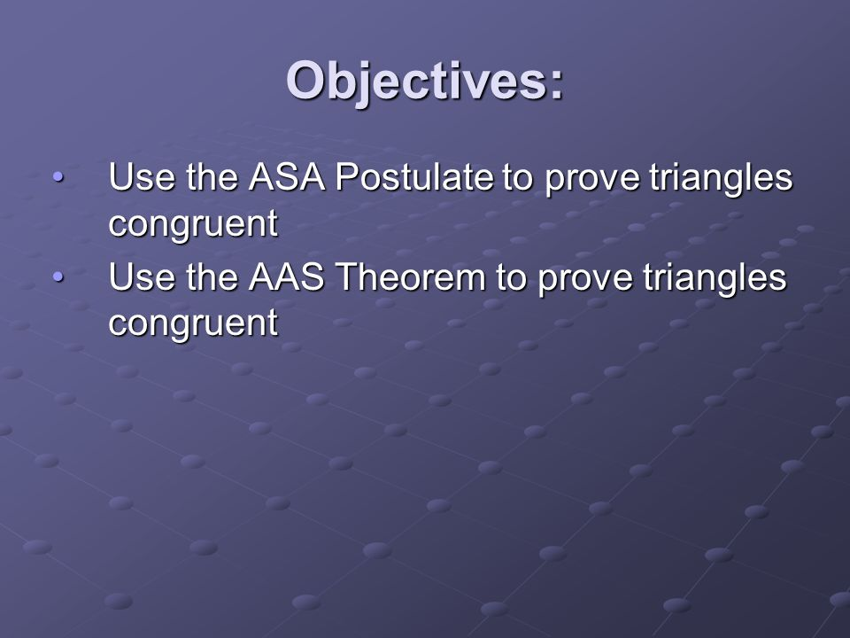 Objectives: Use the ASA Postulate to prove triangles congruent