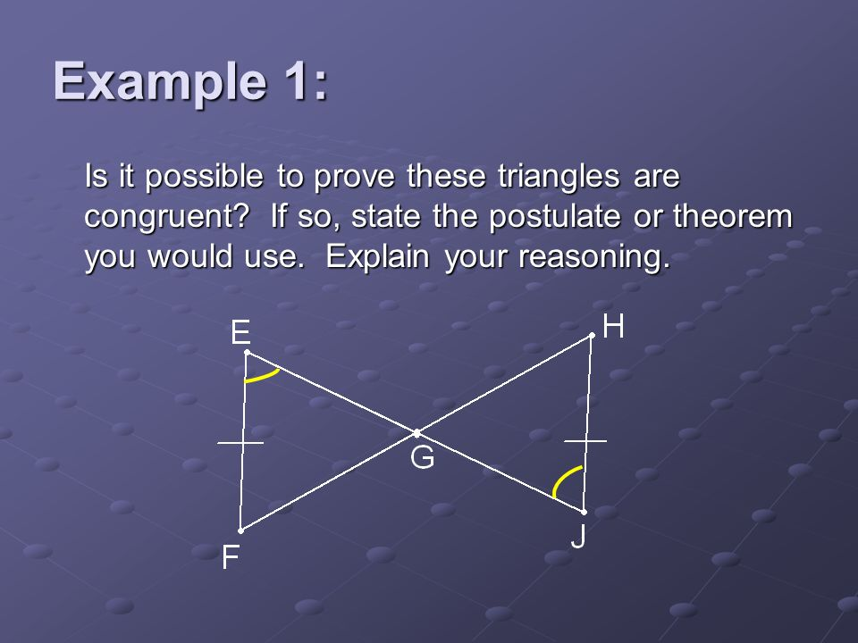 Example 1: Is it possible to prove these triangles are congruent.