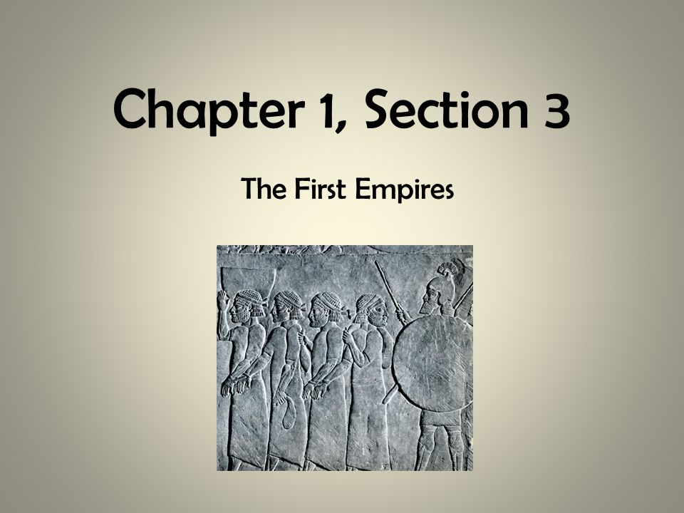 Chapter 1, Section 3 The First Empires
