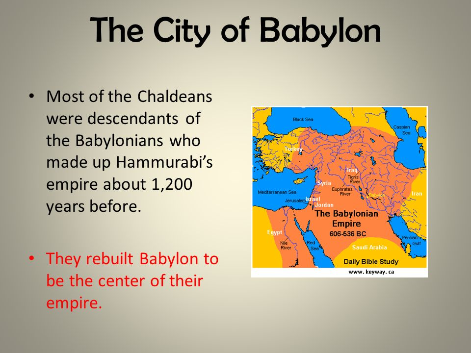 The City of Babylon Most of the Chaldeans were descendants of the Babylonians who made up Hammurabi's empire about 1,200 years before.