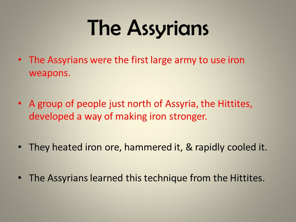 The Assyrians The Assyrians were the first large army to use iron weapons.