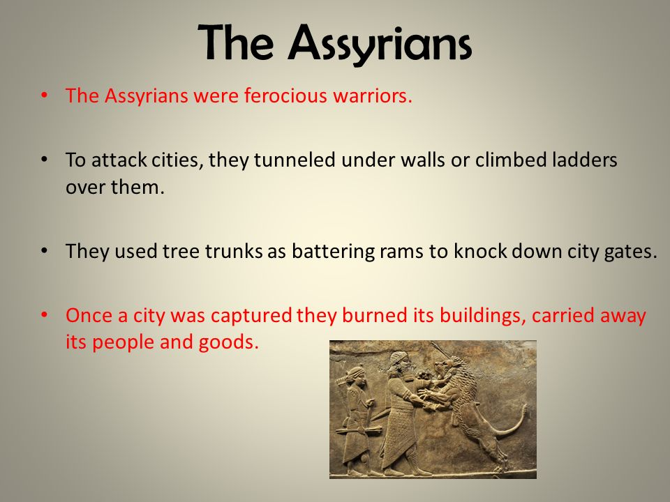 The Assyrians The Assyrians were ferocious warriors.