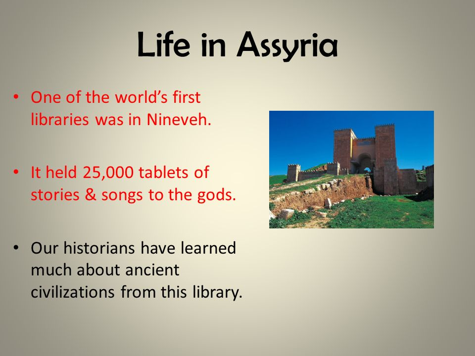 Life in Assyria One of the world's first libraries was in Nineveh.