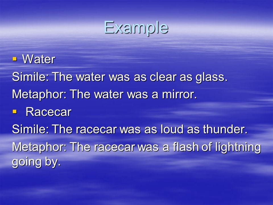 Example Water Simile: The water was as clear as glass.