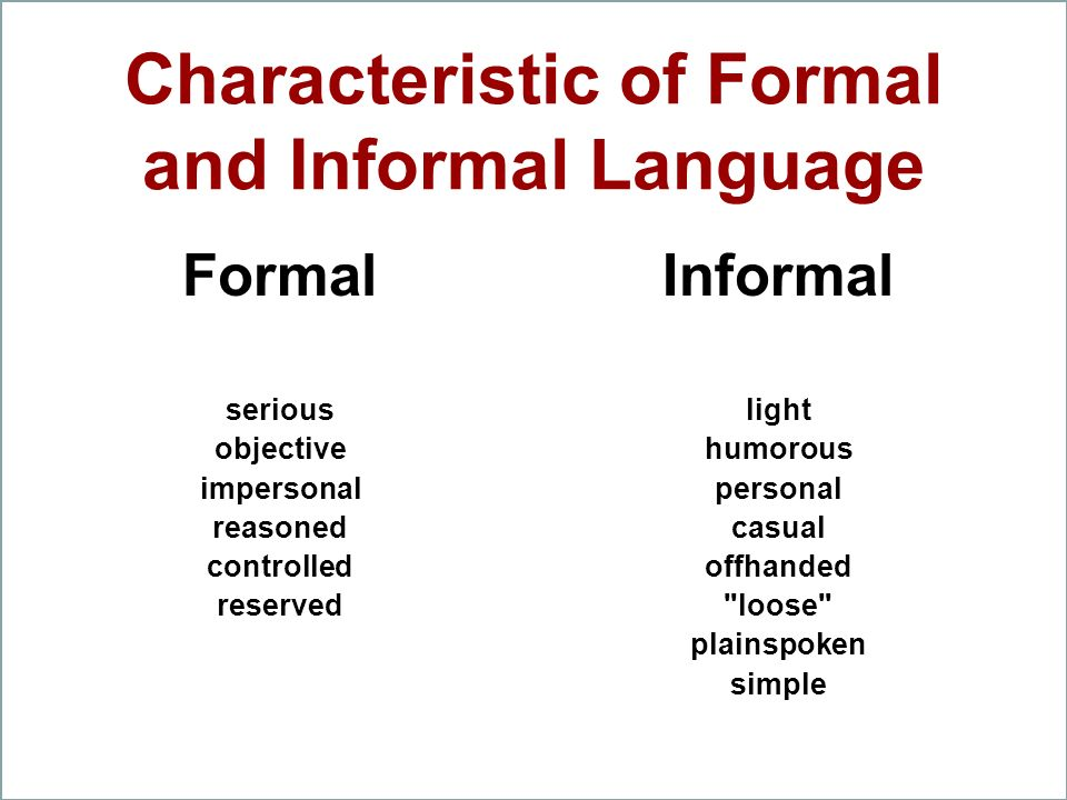 characteristics of formal and informal essay Difference between formal and informal communication essay this research compares formal and informal organizational communication structures, specifically focusir^ on salience, channel factors, and channel usage.