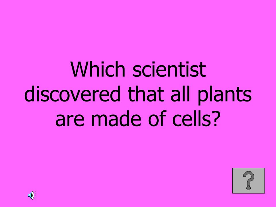 Which scientist discovered that all plants are made of cells