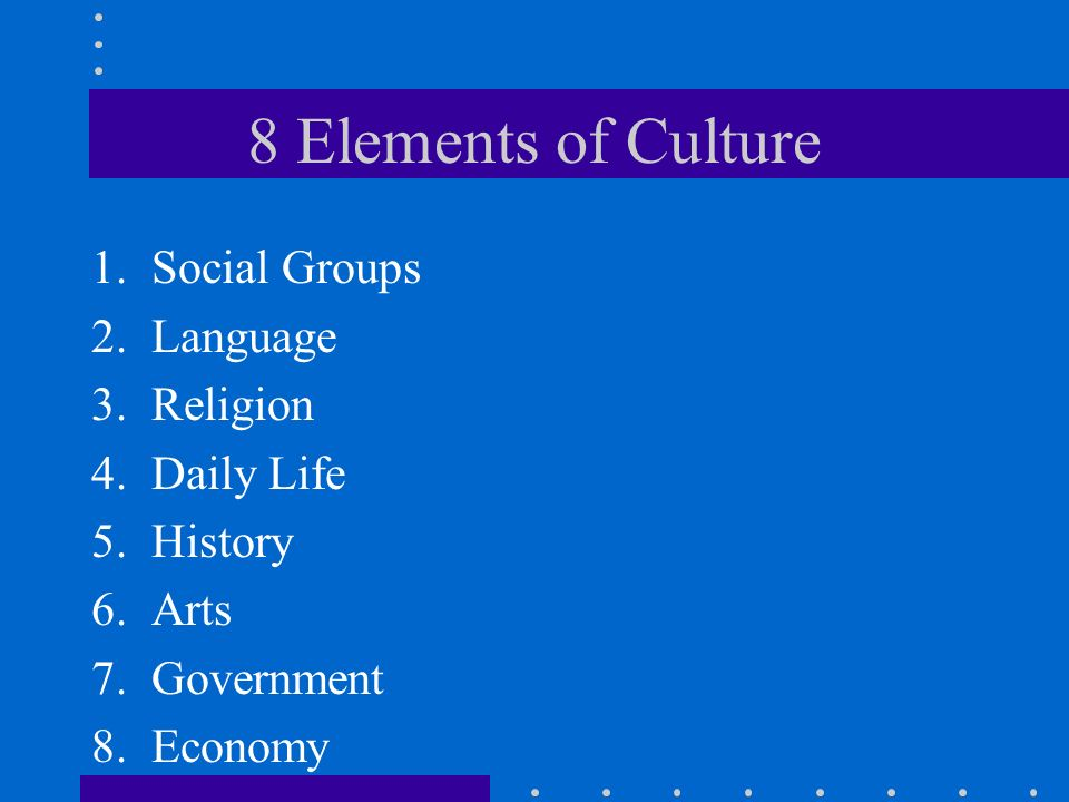 8 Elements of Culture Social Groups Language Religion Daily Life