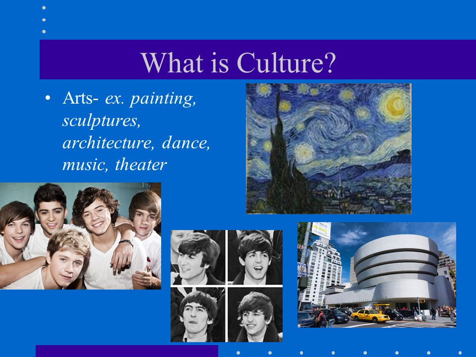 What is Culture Arts- ex. painting, sculptures, architecture, dance, music, theater.