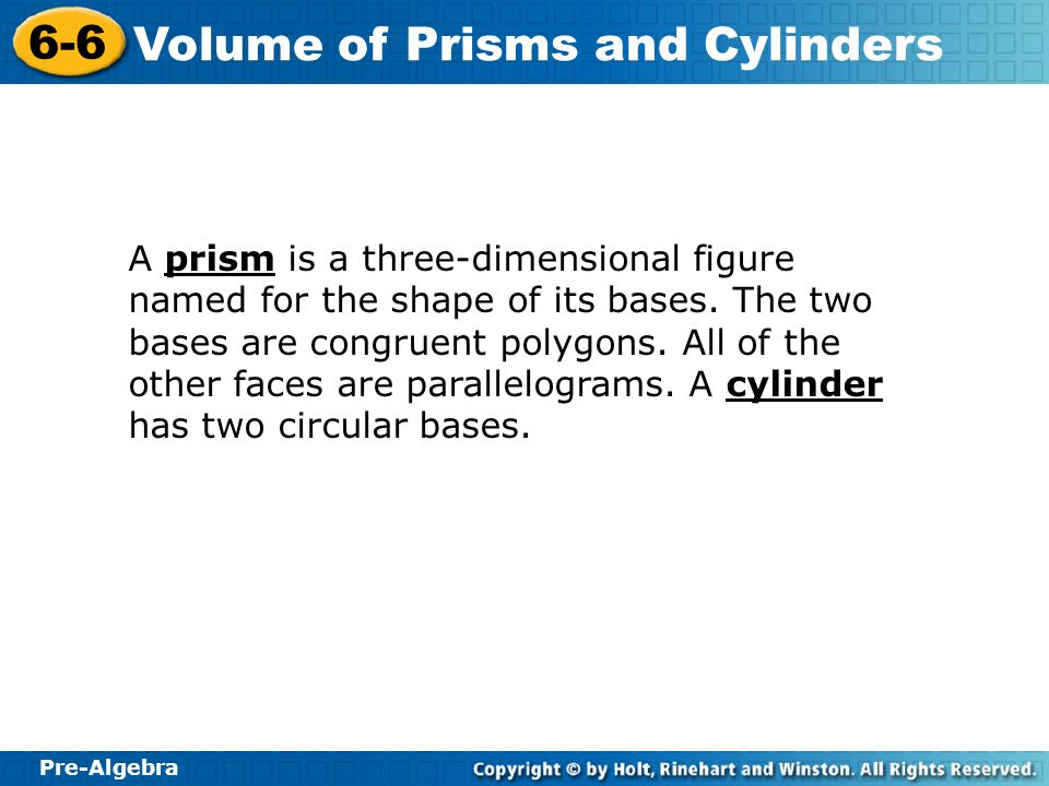 A prism is a three-dimensional figure named for the shape of its bases