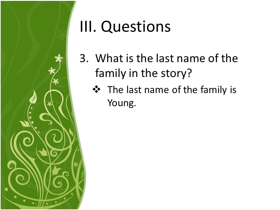 III. Questions What is the last name of the family in the story