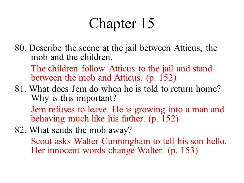 Chapter 15 80. Describe the scene at the jail between Atticus, the mob and the children.