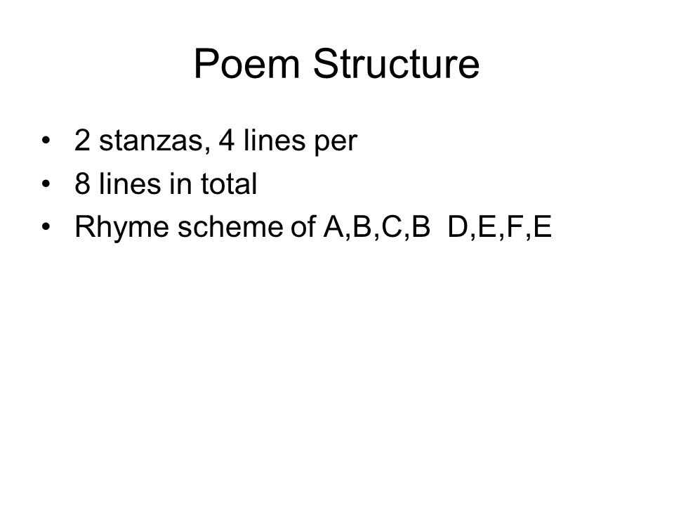 Poem Structure 2 stanzas, 4 lines per 8 lines in total