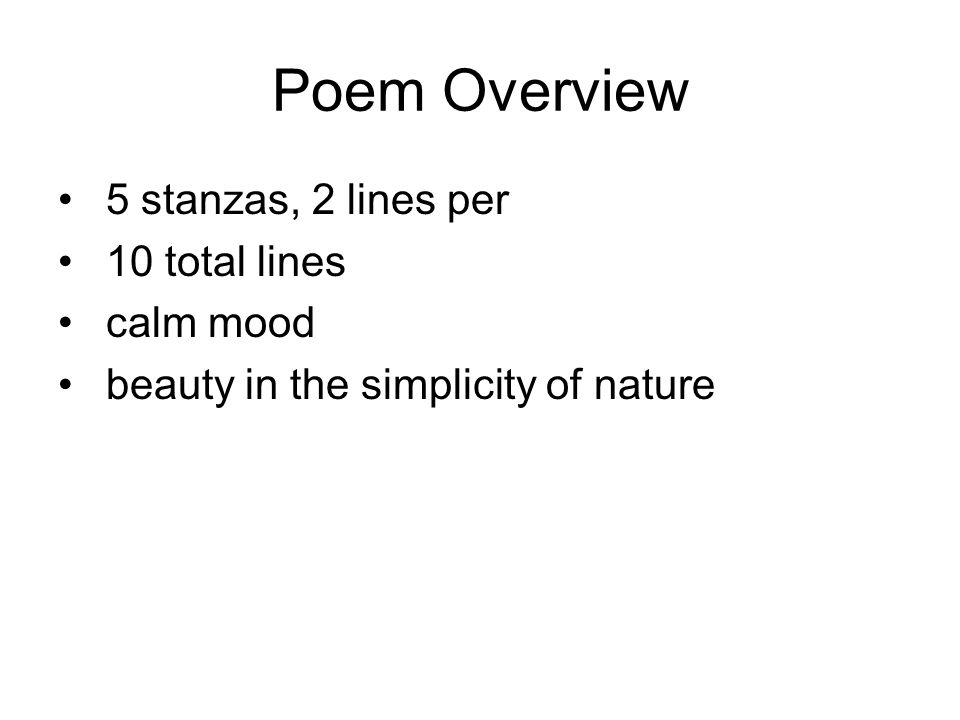 Poem Overview 5 stanzas, 2 lines per 10 total lines calm mood