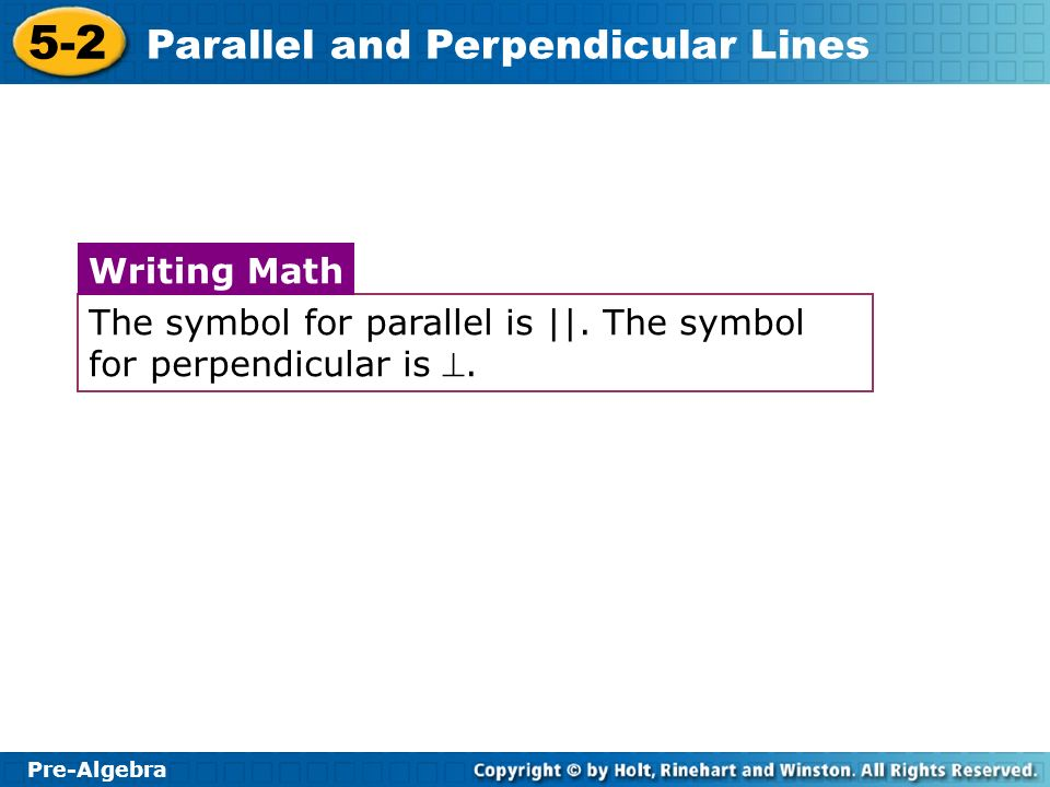 The symbol for parallel is ||. The symbol for perpendicular is .