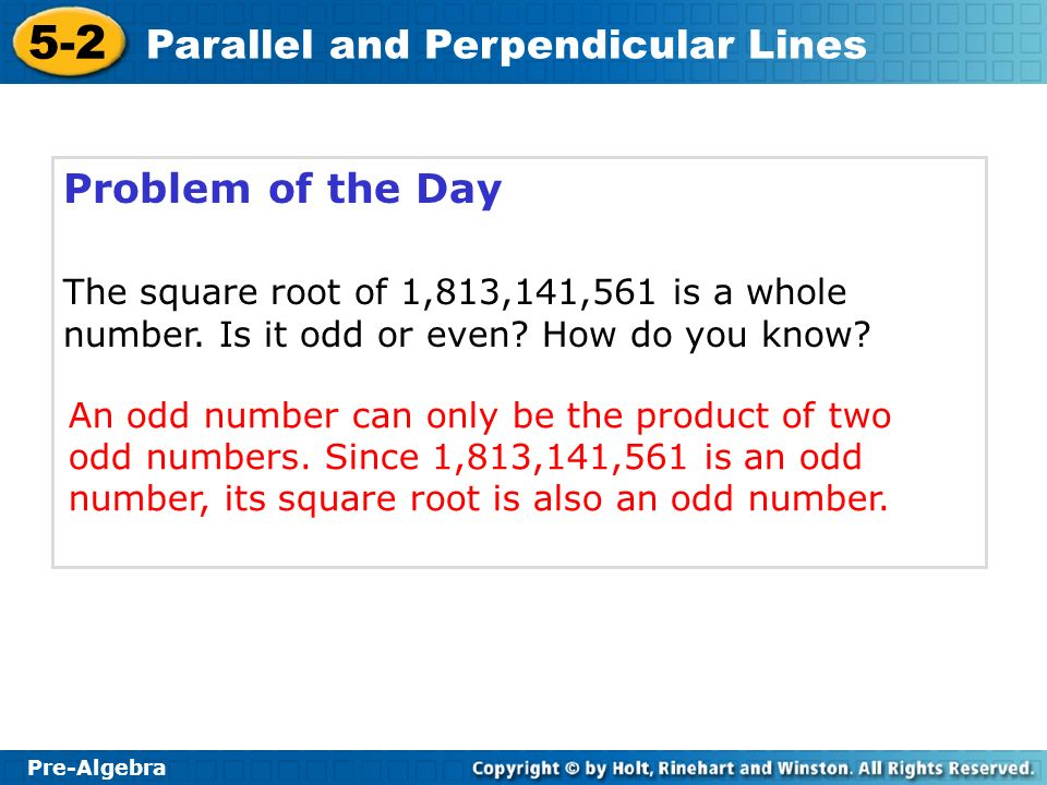 Problem of the Day The square root of 1,813,141,561 is a whole number. Is it odd or even How do you know