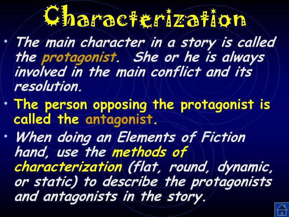 Characterization The main character in a story is called the protagonist. She or he is always involved in the main conflict and its resolution.
