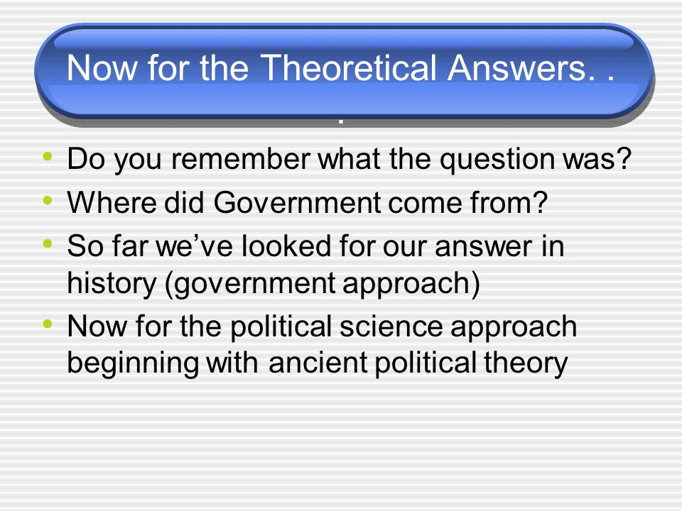 Now for the Theoretical Answers. . .