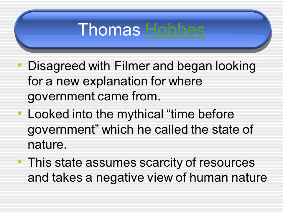 Thomas Hobbes Disagreed with Filmer and began looking for a new explanation for where government came from.