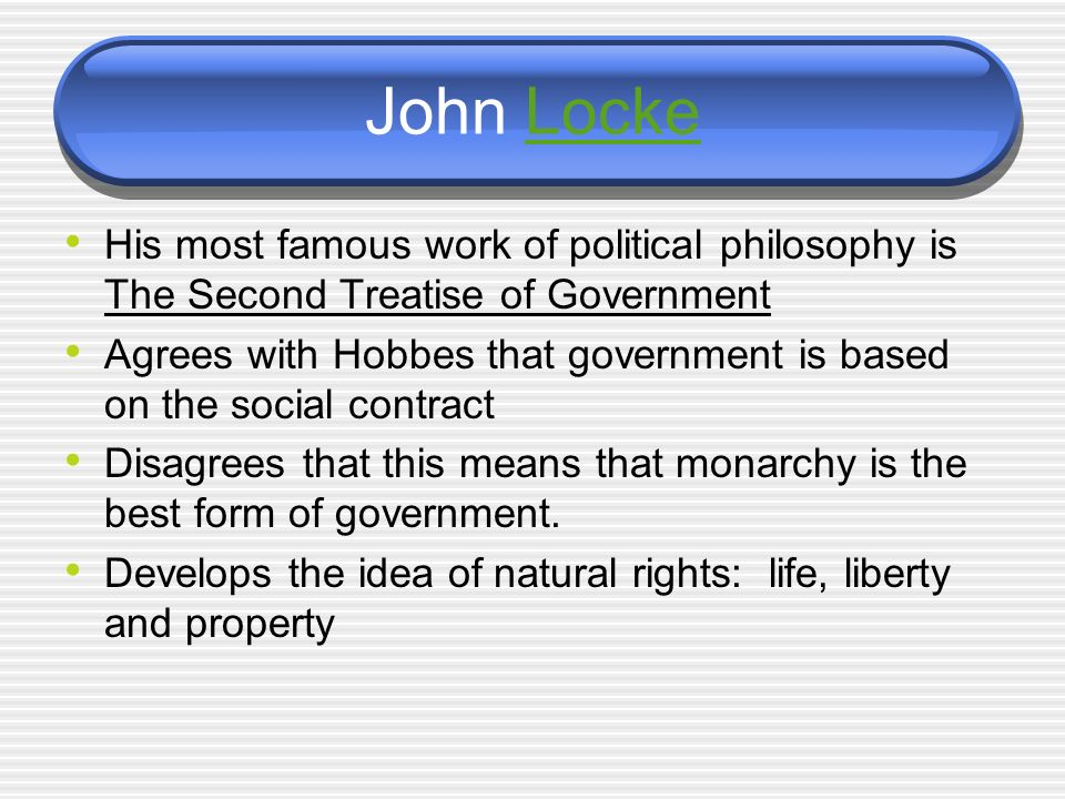 John Locke His most famous work of political philosophy is The Second Treatise of Government.