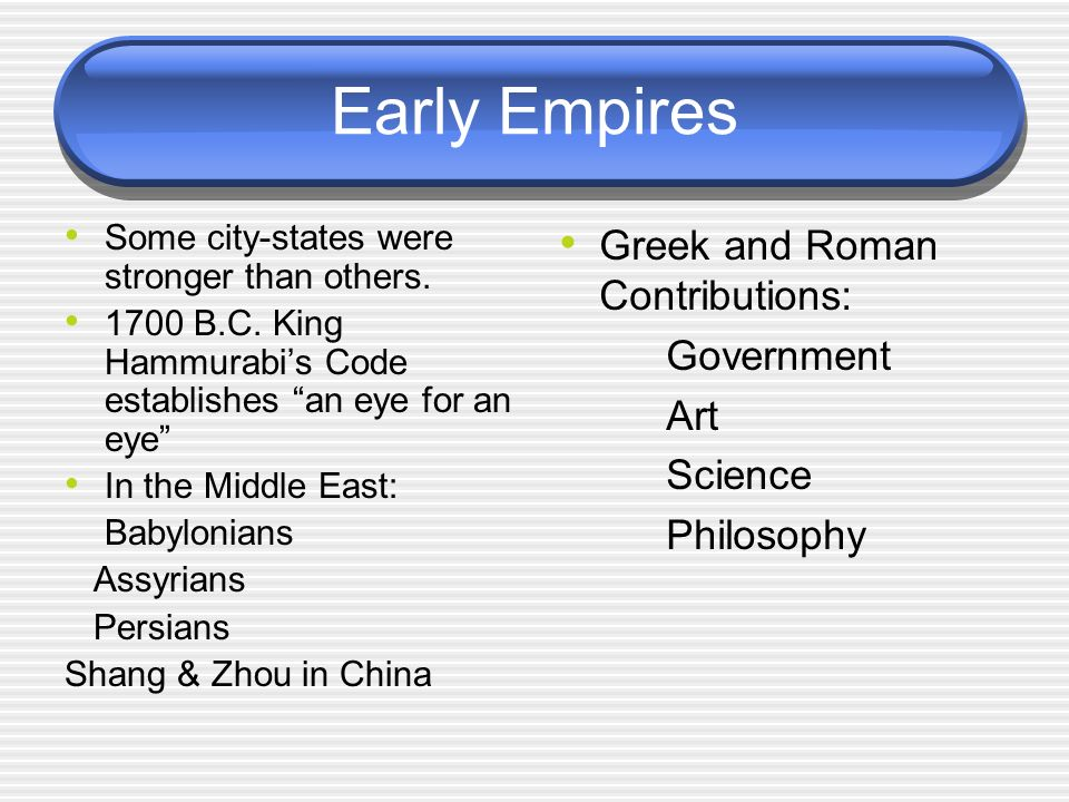 Early Empires Greek and Roman Contributions: Government Art Science