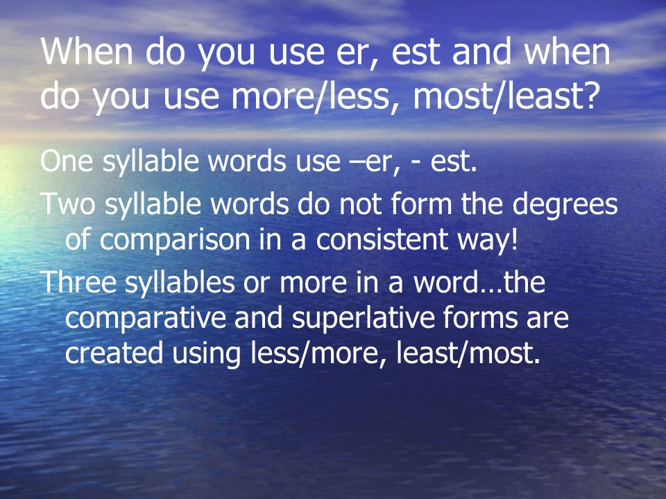 When do you use er, est and when do you use more/less, most/least