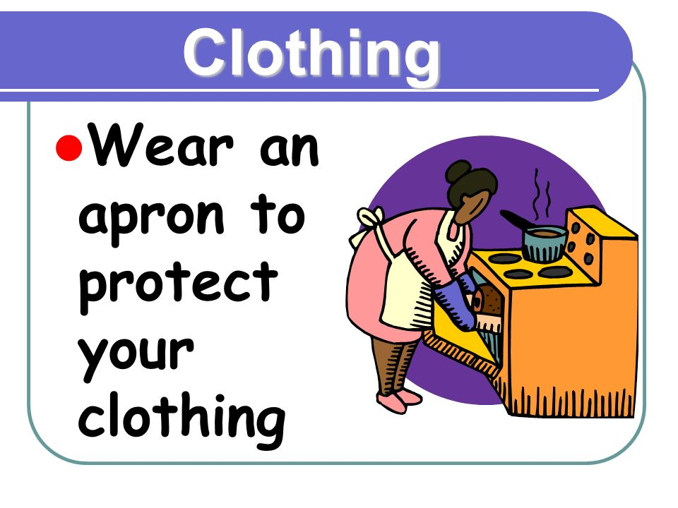 Kitchen Safety To Live By Rules 2 Clothing Wear An A Protect Your
