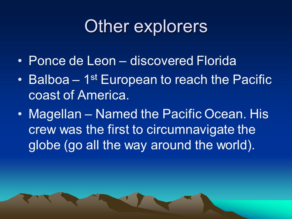 Other explorers Ponce de Leon – discovered Florida