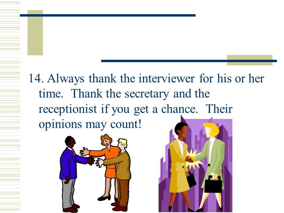 14. Always thank the interviewer for his or her time