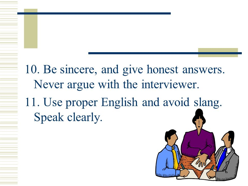 10. Be sincere, and give honest answers