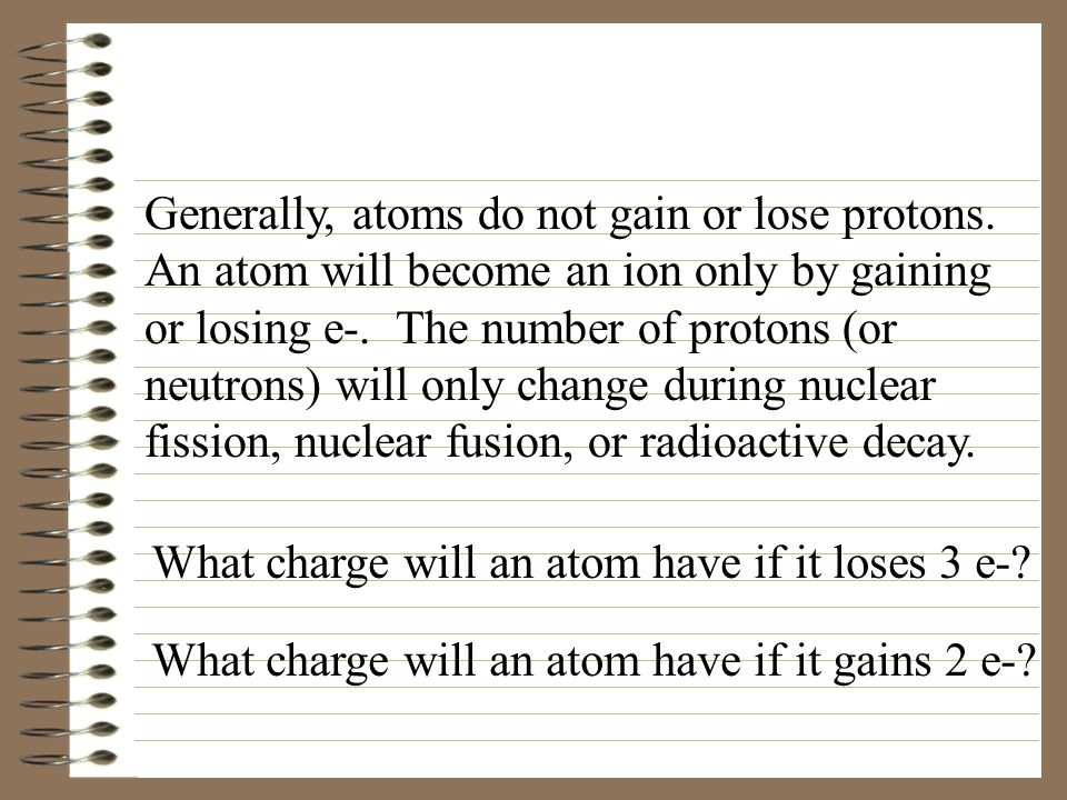 Generally, atoms do not gain or lose protons.
