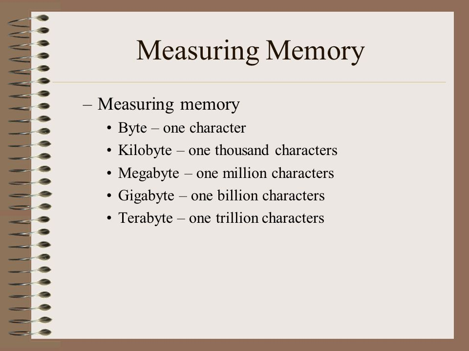Measuring Memory Measuring memory Byte – one character