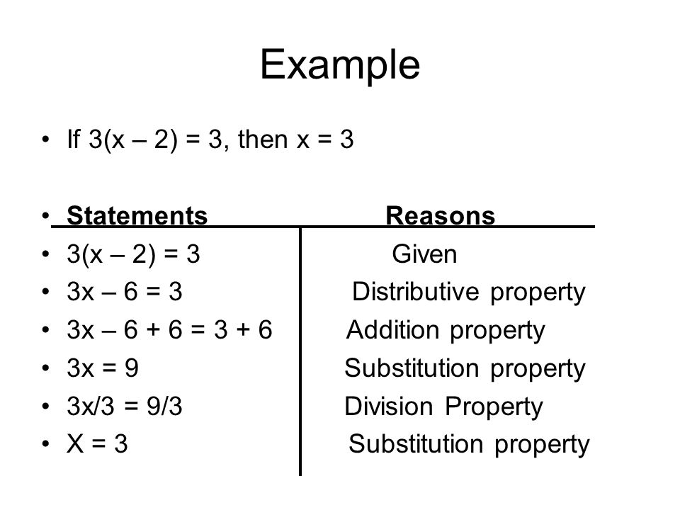Example If 3(x – 2) = 3, then x = 3 Statements Reasons