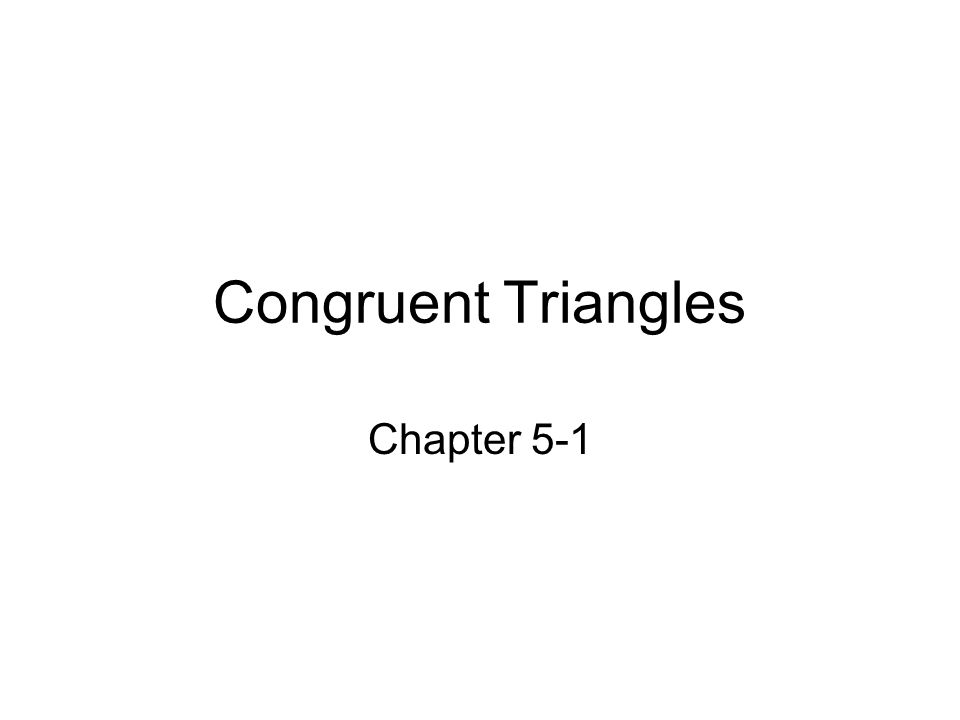 Congruent Triangles Chapter 5-1