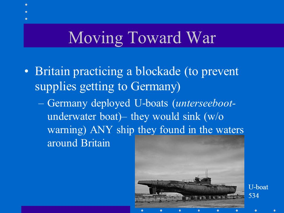 Moving Toward War Britain practicing a blockade (to prevent supplies getting to Germany)